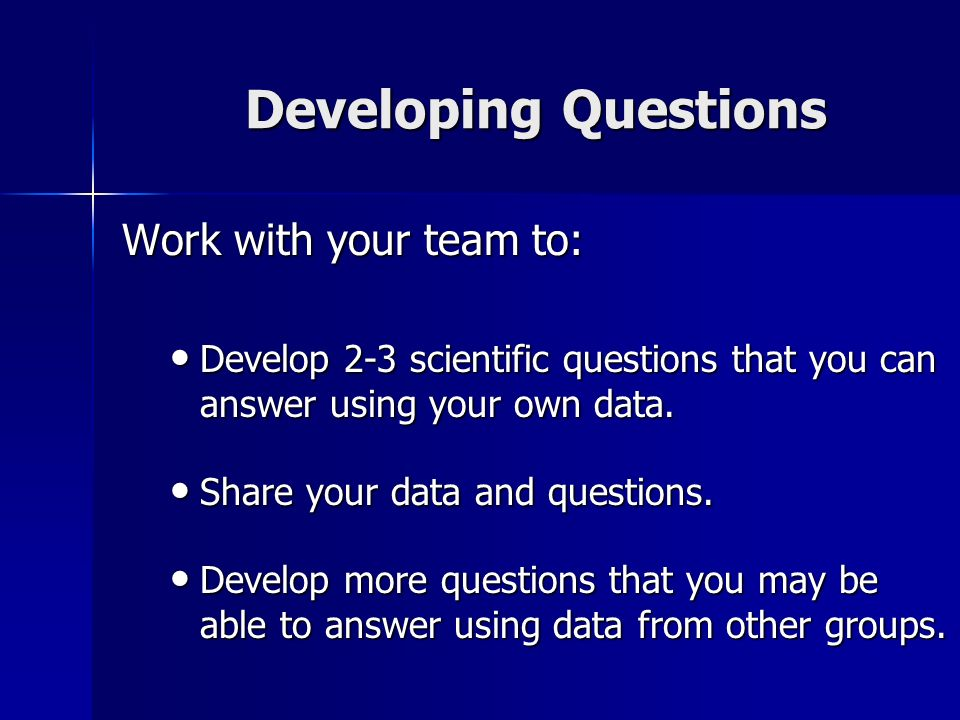 Developing Questions Work with your team to: