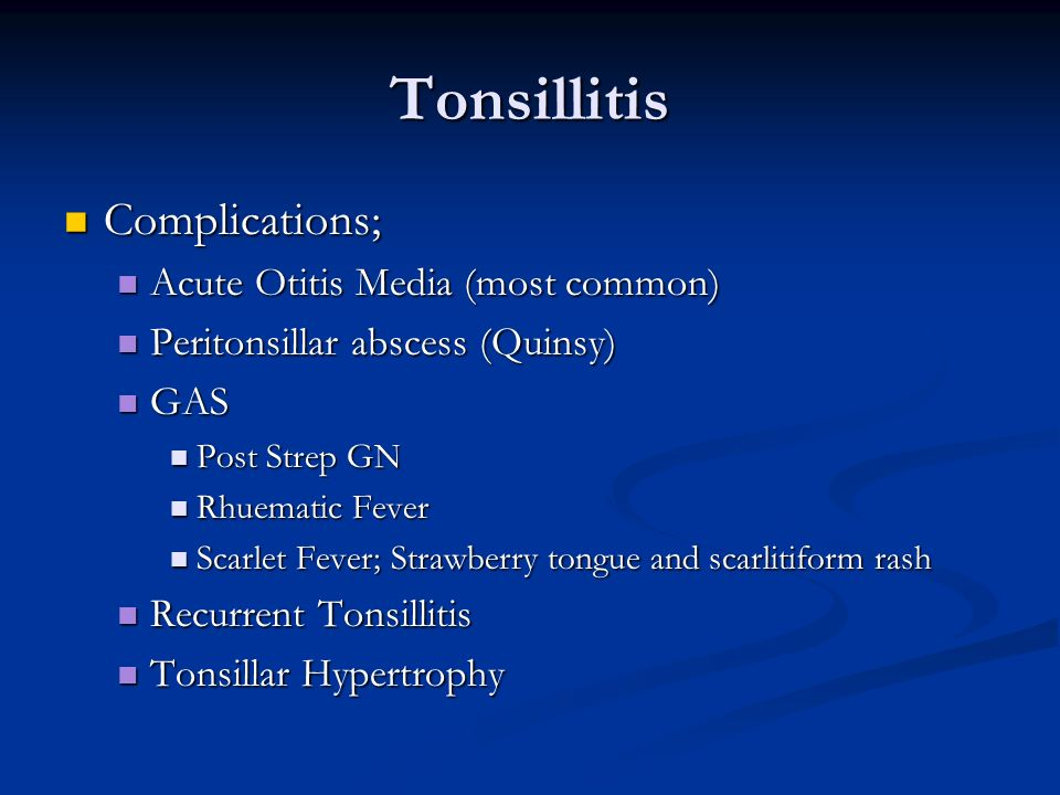 Tonsillitis Complications; Acute Otitis Media (most common)
