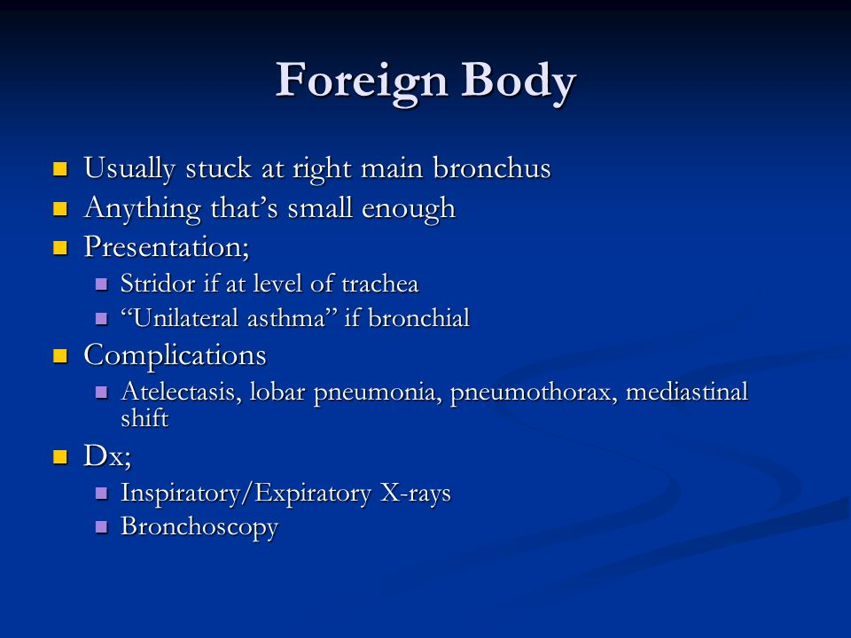 Foreign Body Usually stuck at right main bronchus