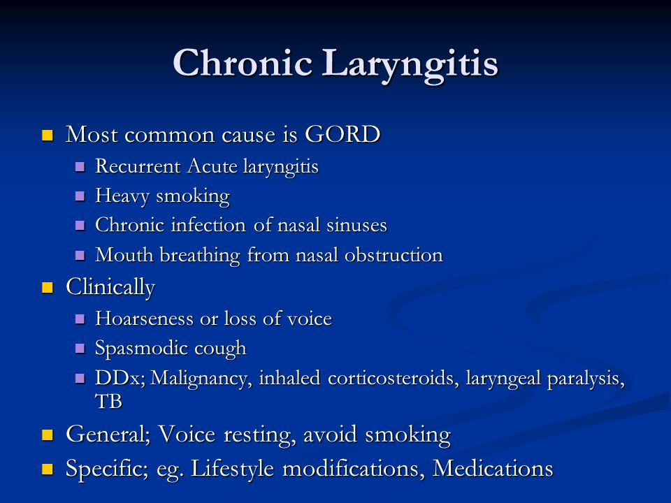 Chronic Laryngitis Most common cause is GORD Clinically