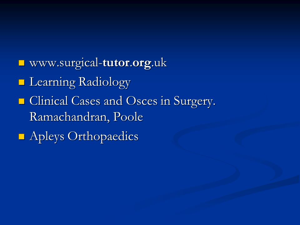 www.surgical-tutor.org.uk Learning Radiology. Clinical Cases and Osces in Surgery. Ramachandran, Poole.