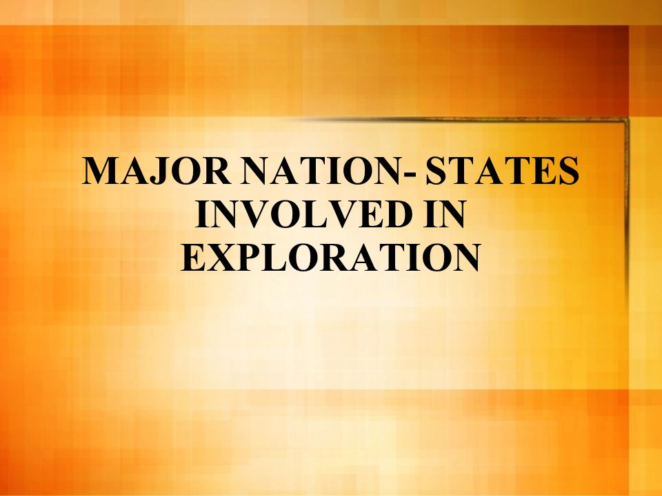 MAJOR NATION- STATES INVOLVED IN EXPLORATION