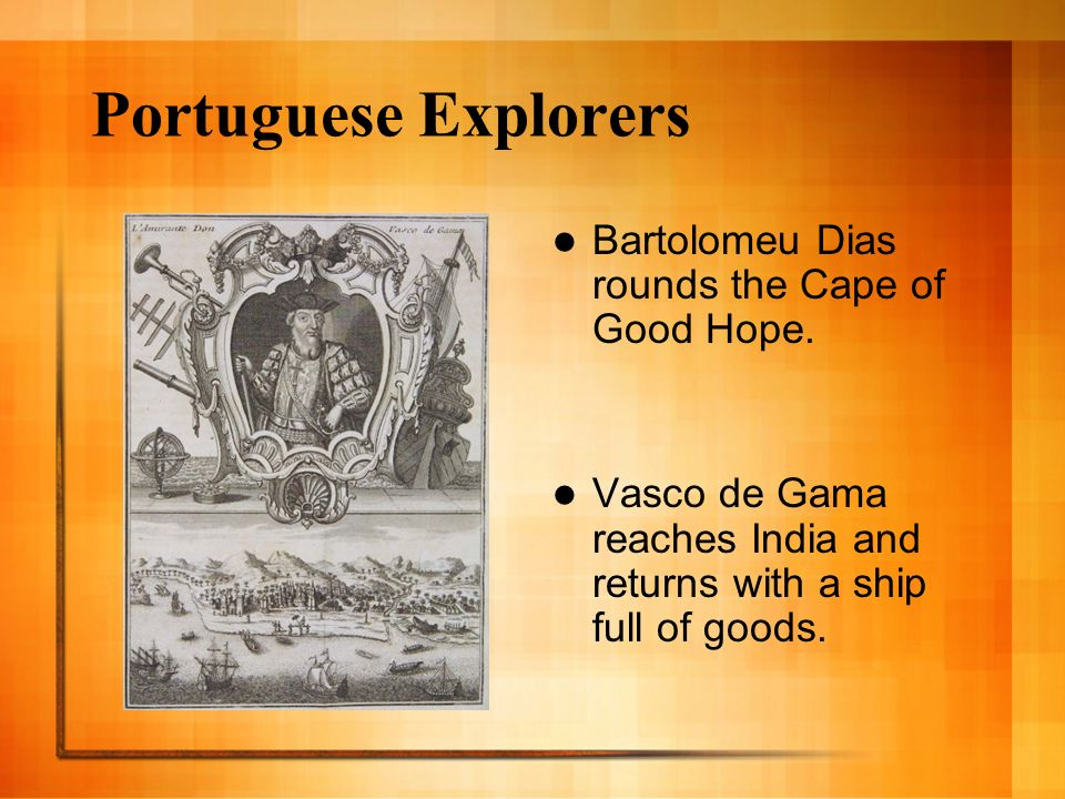 Portuguese Explorers Bartolomeu Dias rounds the Cape of Good Hope.