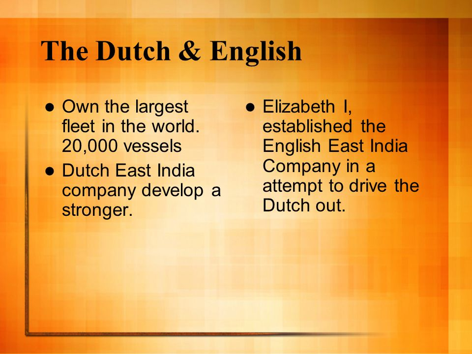 The Dutch & English Own the largest fleet in the world. 20,000 vessels