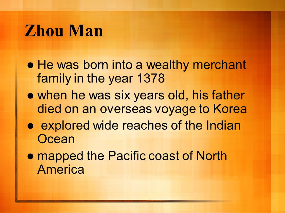 Zhou Man He was born into a wealthy merchant family in the year 1378