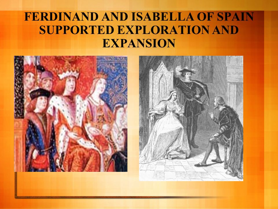 FERDINAND AND ISABELLA OF SPAIN SUPPORTED EXPLORATION AND EXPANSION