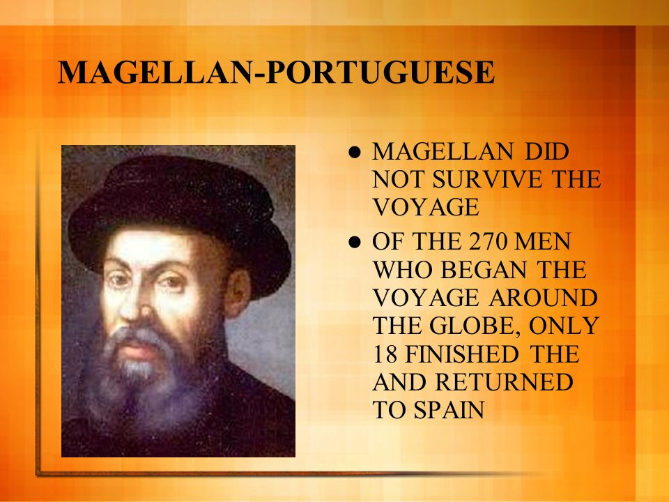MAGELLAN-PORTUGUESE MAGELLAN DID NOT SURVIVE THE VOYAGE