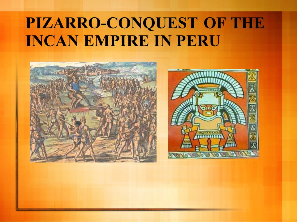 PIZARRO-CONQUEST OF THE INCAN EMPIRE IN PERU