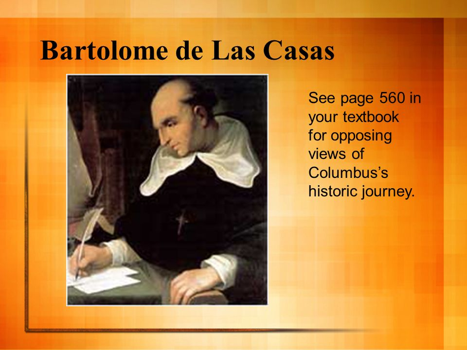 Bartolome de Las Casas See page 560 in your textbook for opposing views of Columbus's historic journey.