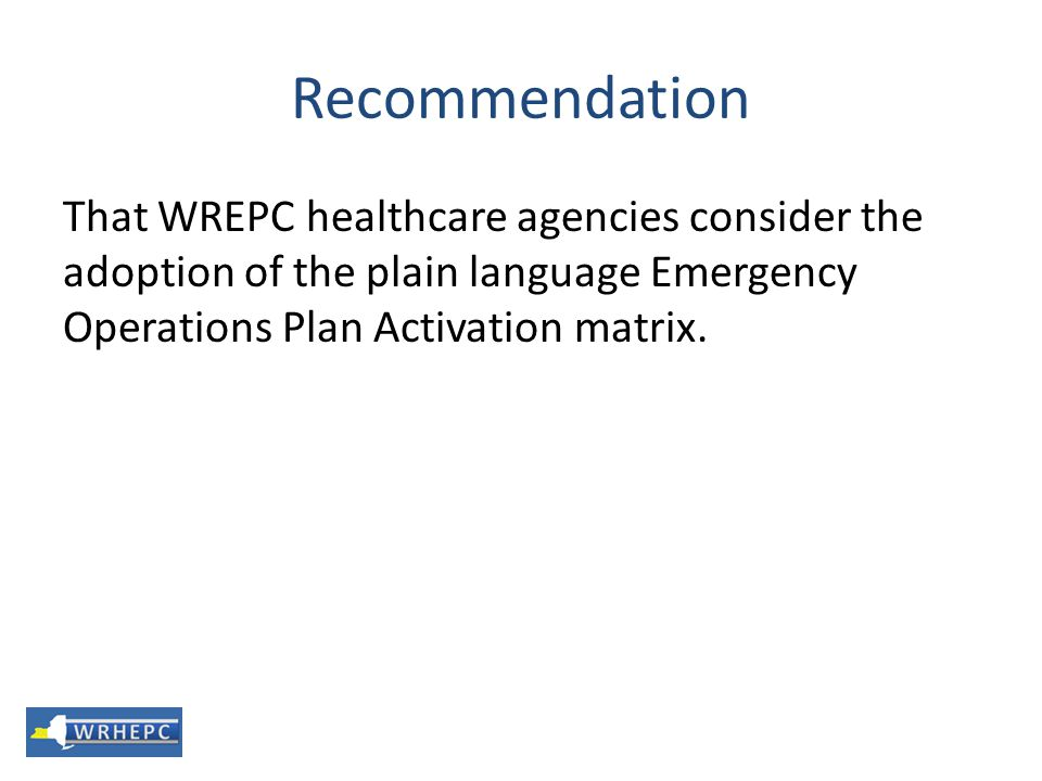 Recommendation That WREPC healthcare agencies consider the adoption of the plain language Emergency Operations Plan Activation matrix.