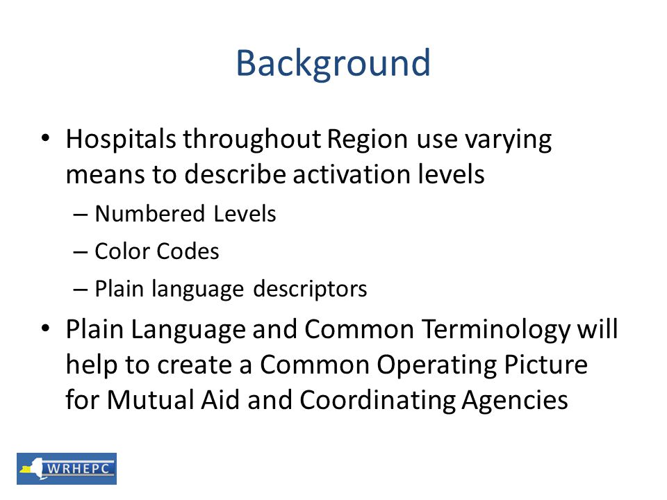Background Hospitals throughout Region use varying means to describe activation levels. Numbered Levels.