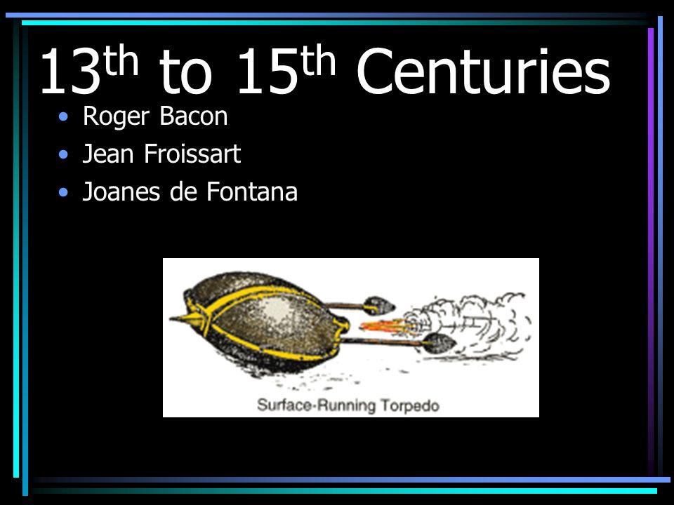13th to 15th Centuries Roger Bacon Jean Froissart Joanes de Fontana
