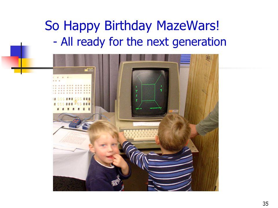 So Happy Birthday MazeWars! - All ready for the next generation
