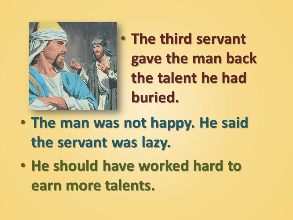 The third servant gave the man back the talent he had buried.
