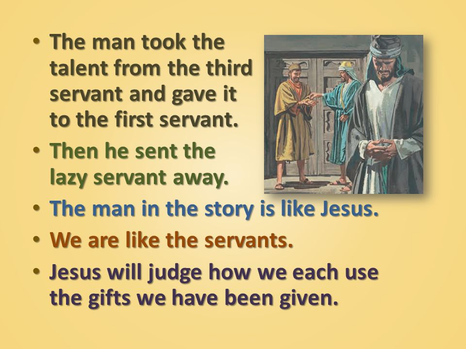 The man took the talent from the third servant and gave it to the first servant.