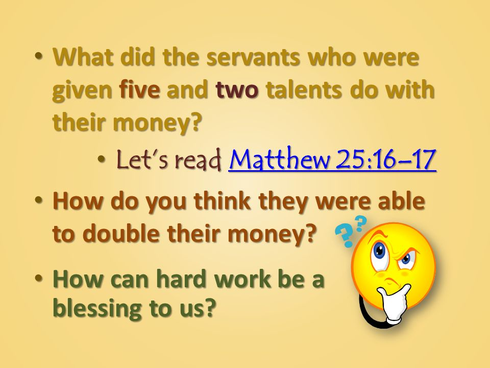 What did the servants who were given five and two talents do with their money