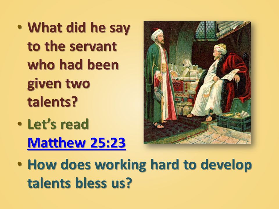 What did he say to the servant who had been given two talents