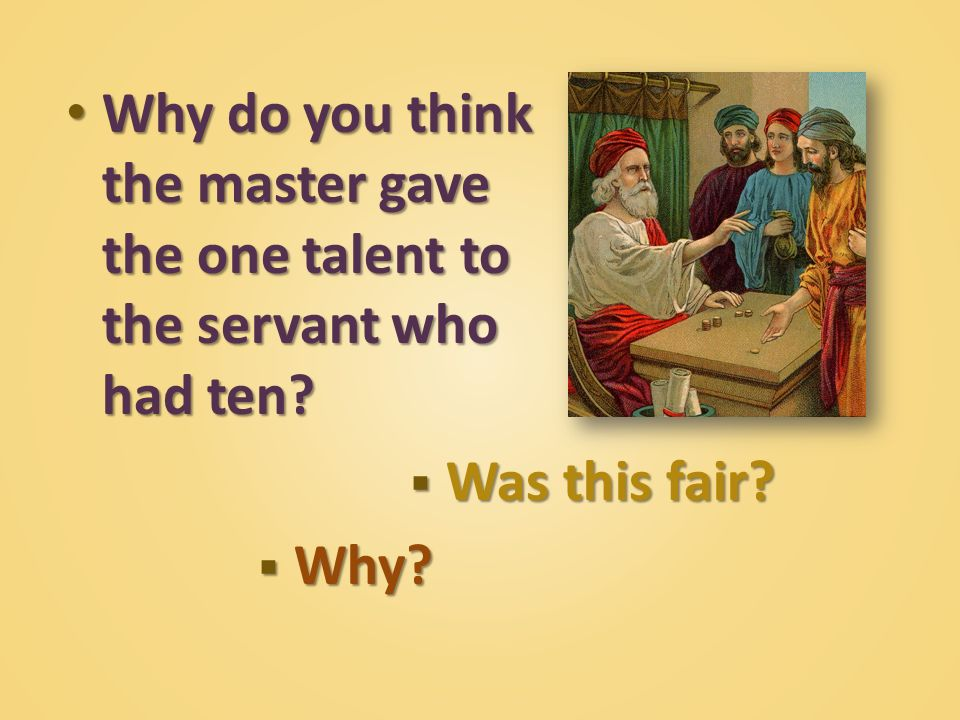 Why do you think the master gave the one talent to the servant who had ten