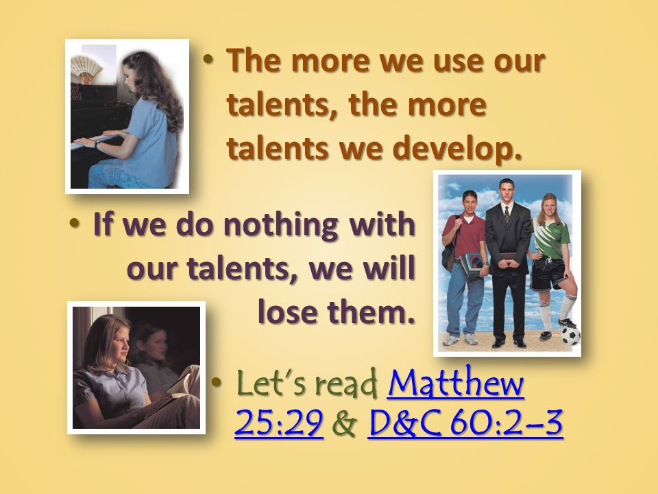 The more we use our talents, the more talents we develop.
