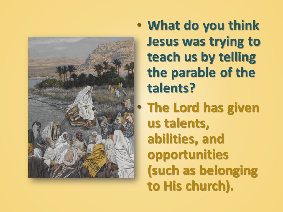 What do you think Jesus was trying to teach us by telling the parable of the talents