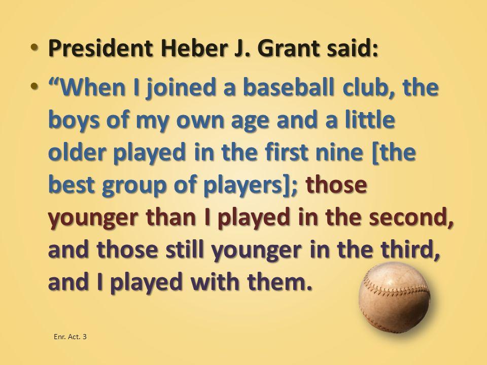 President Heber J. Grant said: