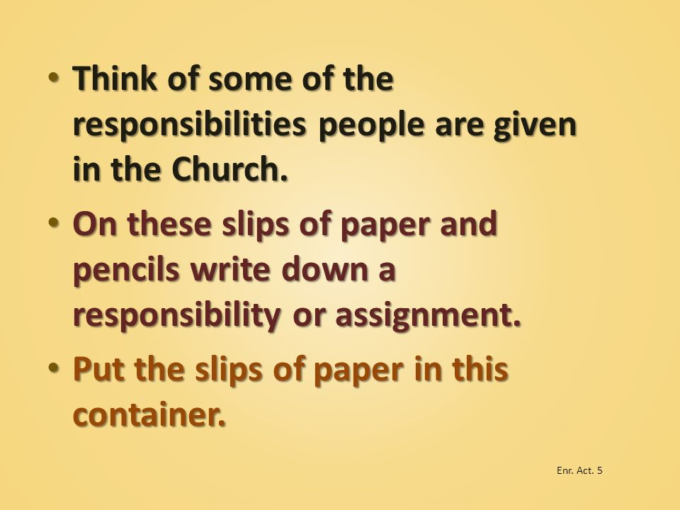 Think of some of the responsibilities people are given in the Church.