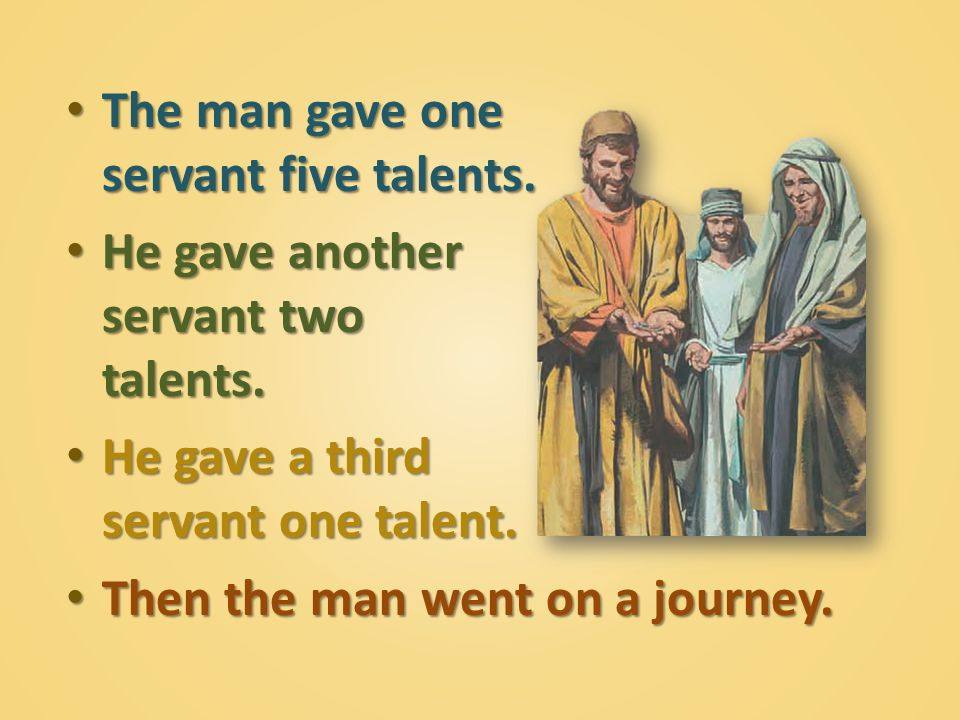 The man gave one servant five talents.
