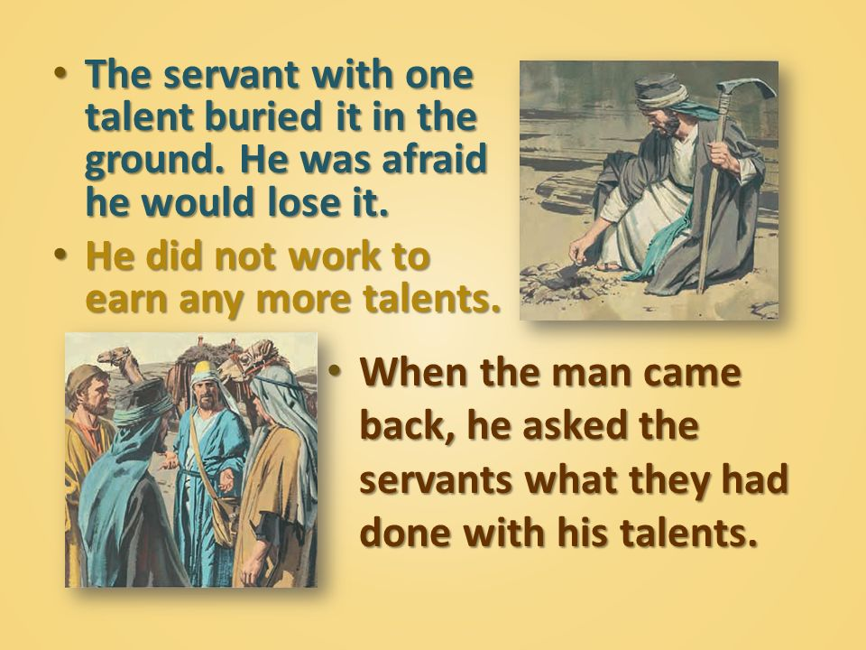 The servant with one talent buried it in the ground