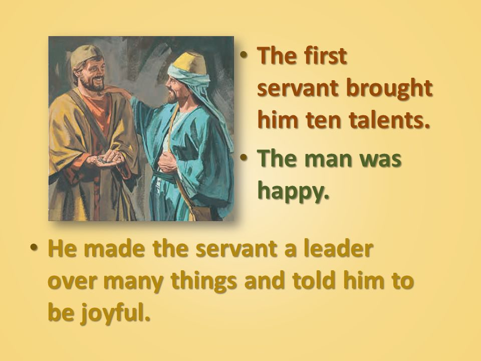 The first servant brought him ten talents.