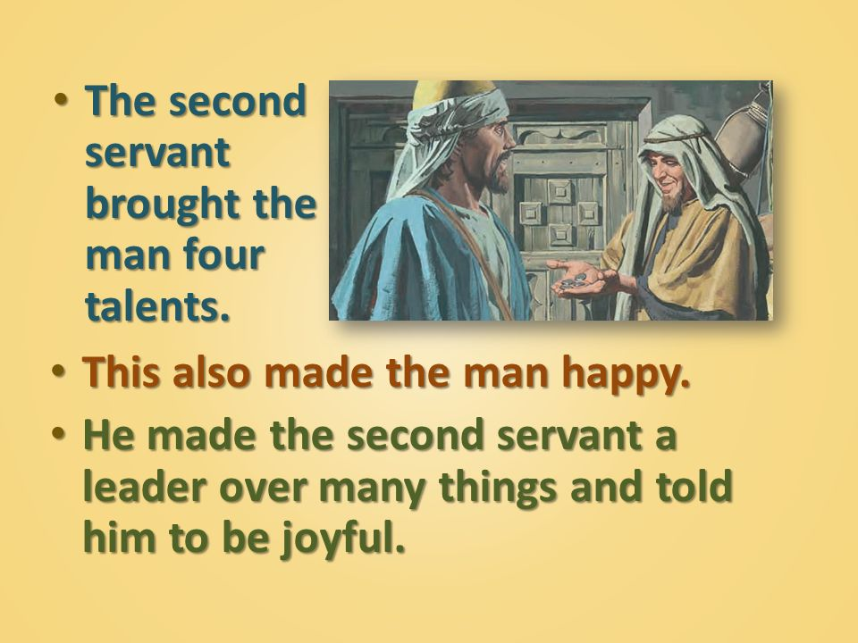 The second servant brought the man four talents.