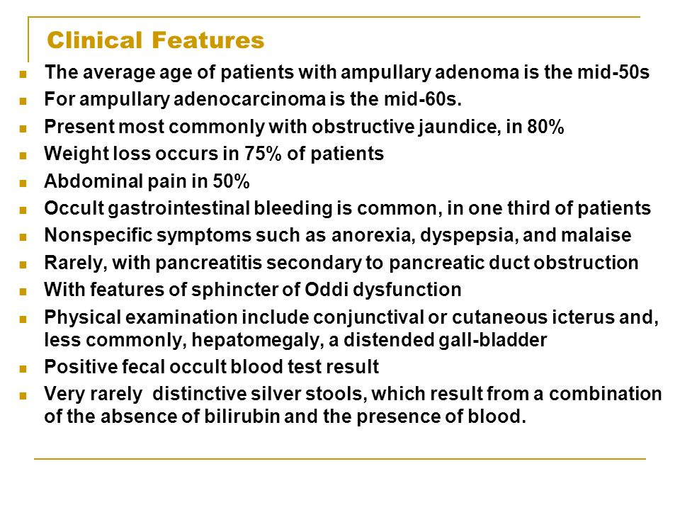 Clinical Features The average age of patients with ampullary adenoma is the mid-50s. For ampullary adenocarcinoma is the mid-60s.