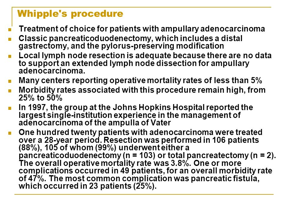 Whipple s procedure Treatment of choice for patients with ampullary adenocarcinoma.