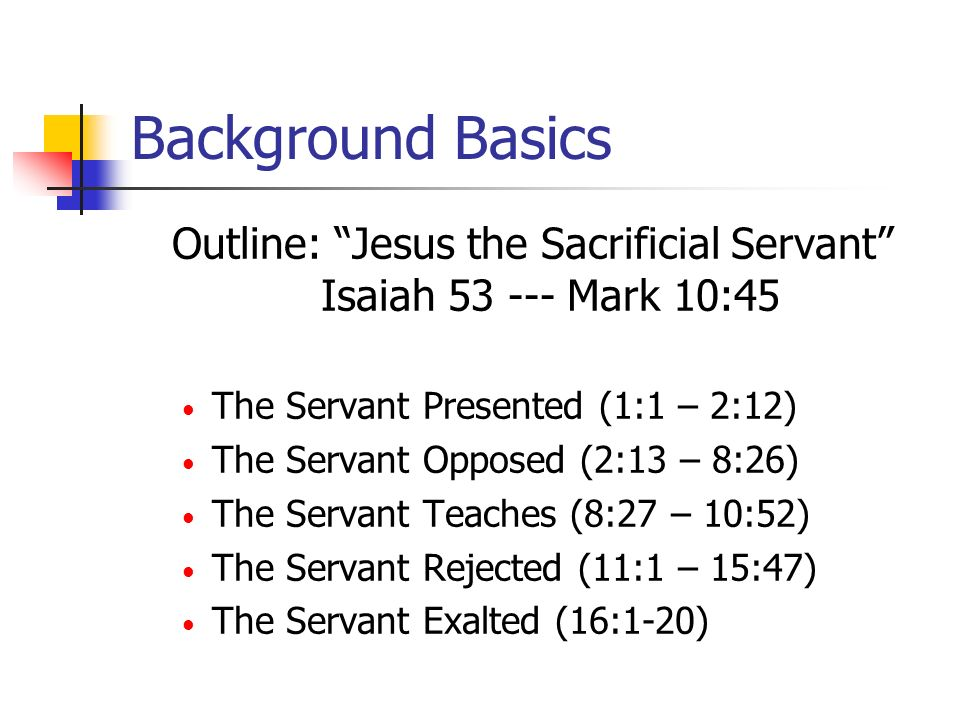 Outline: Jesus the Sacrificial Servant Isaiah 53 --- Mark 10:45