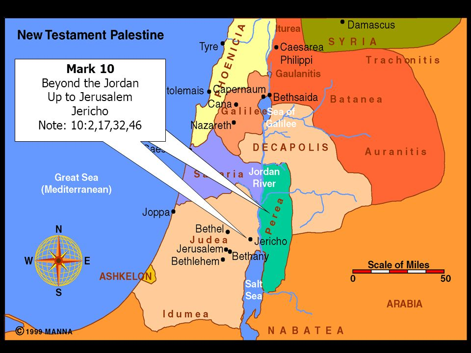 Mark 10 Beyond the Jordan Up to Jerusalem Jericho Note: 10:2,17,32,46