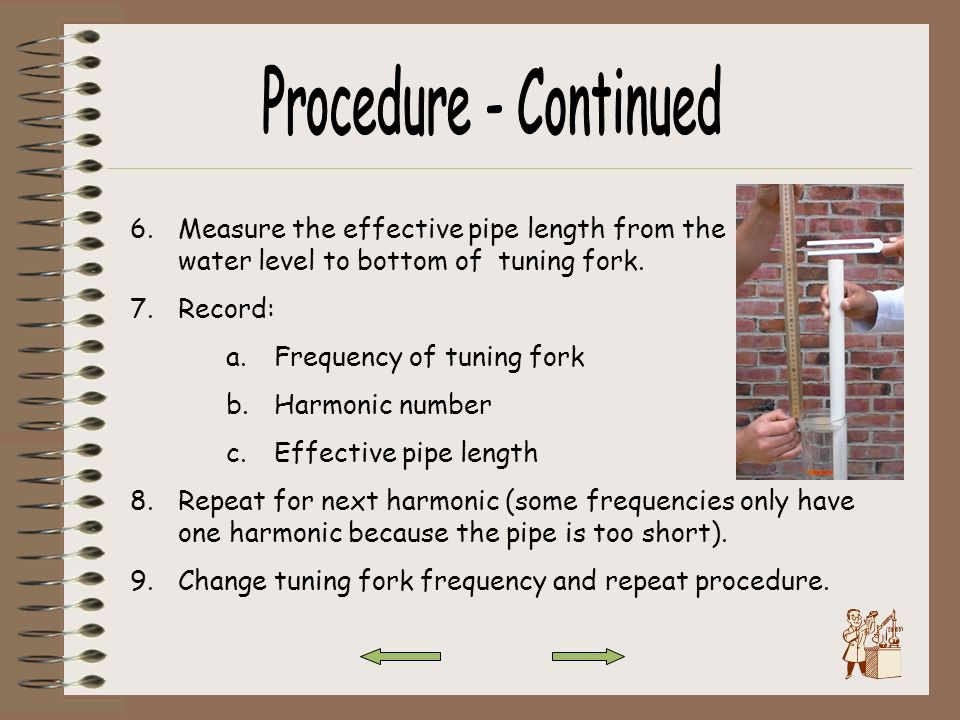 Procedure - Continued Measure the effective pipe length from the water level to bottom of tuning fork.