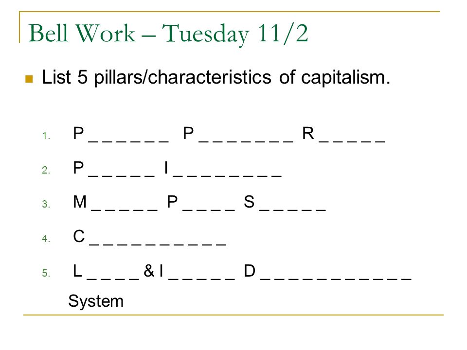 Bell Work – Tuesday 11/2 List 5 pillars/characteristics of capitalism.
