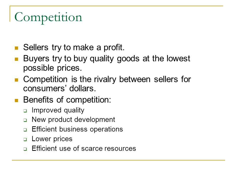 Competition Sellers try to make a profit.