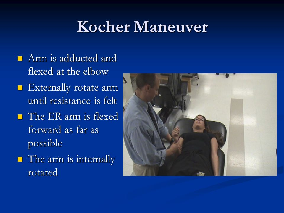 Kocher Maneuver Arm is adducted and flexed at the elbow