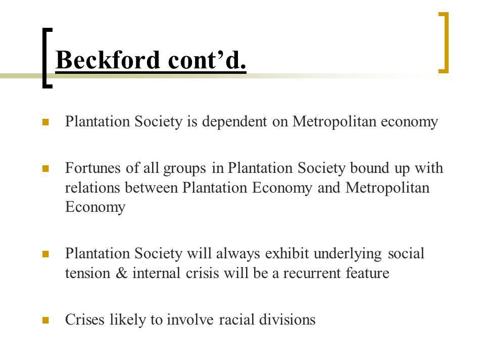 Beckford cont'd. Plantation Society is dependent on Metropolitan economy.