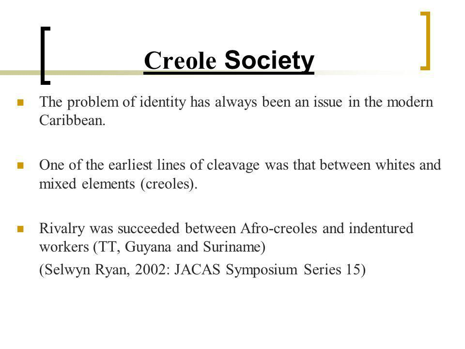 Creole Society The problem of identity has always been an issue in the modern Caribbean.
