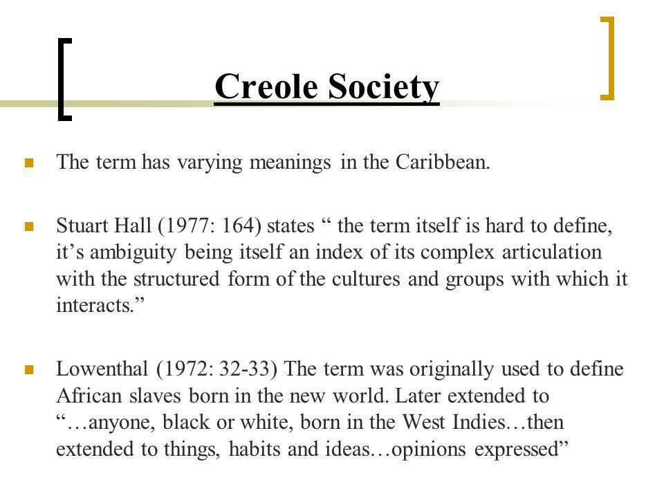 Creole Society The term has varying meanings in the Caribbean.