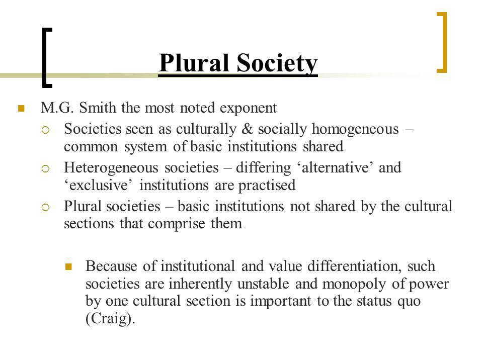 Plural Society M.G. Smith the most noted exponent