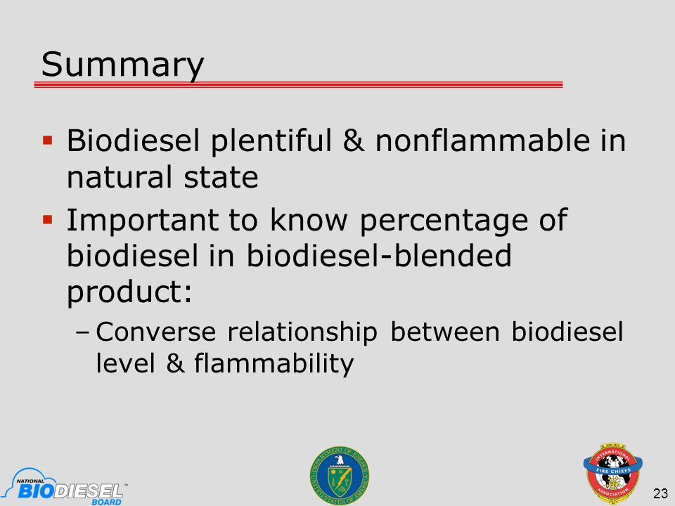 Summary Biodiesel plentiful & nonflammable in natural state