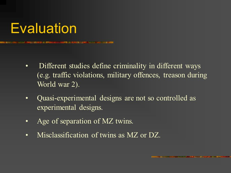 Evaluation Different studies define criminality in different ways (e.g. traffic violations, military offences, treason during World war 2).