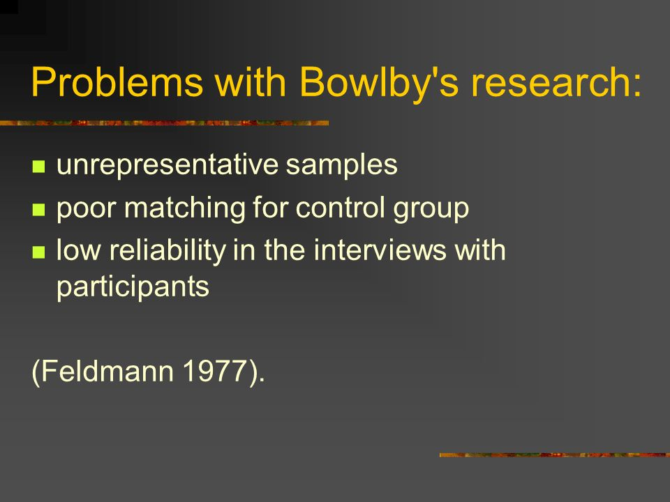 Problems with Bowlby s research: