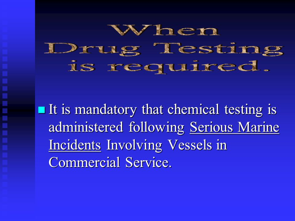 When Drug Testing. is required.