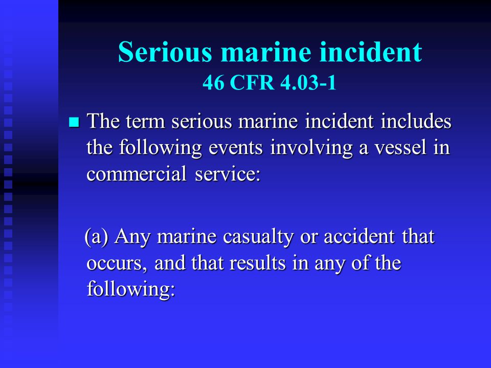 Serious marine incident 46 CFR 4.03-1