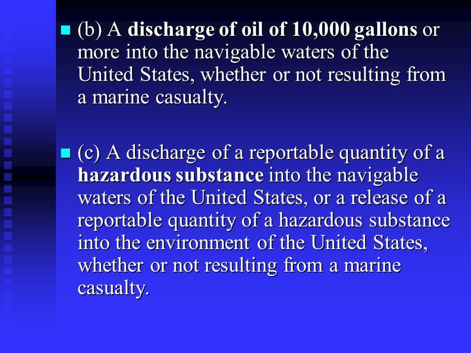 (b) A discharge of oil of 10,000 gallons or more into the navigable waters of the United States, whether or not resulting from a marine casualty.