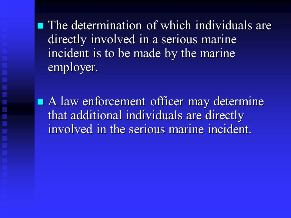 The determination of which individuals are directly involved in a serious marine incident is to be made by the marine employer.