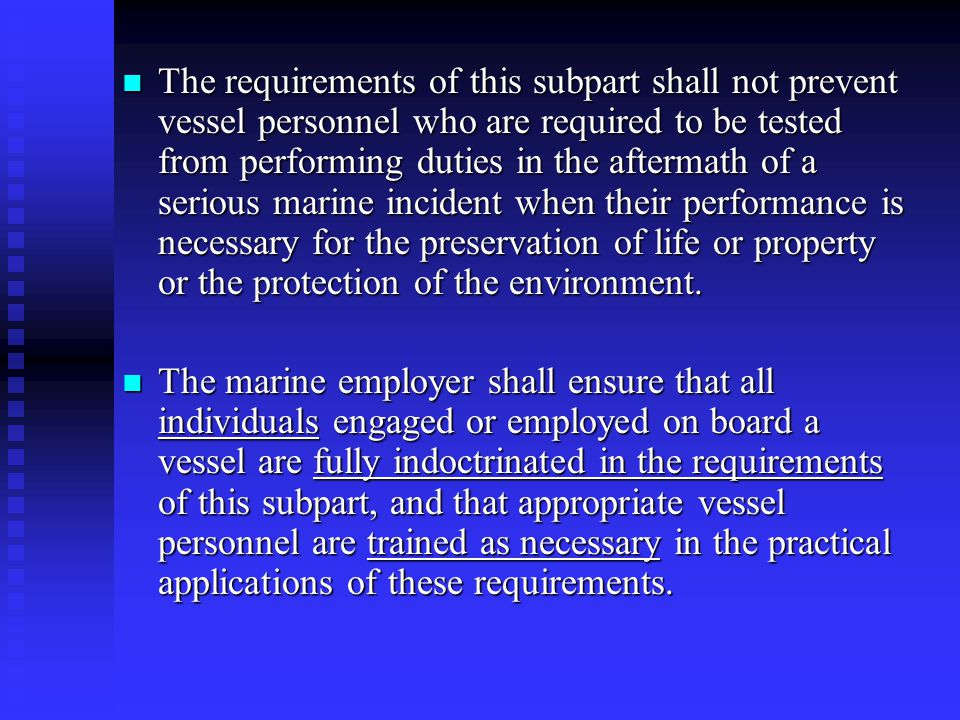 The requirements of this subpart shall not prevent vessel personnel who are required to be tested from performing duties in the aftermath of a serious marine incident when their performance is necessary for the preservation of life or property or the protection of the environment.